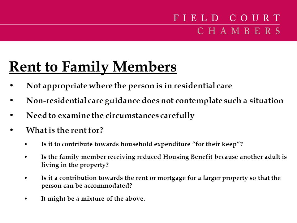 Rent to Family Members Not appropriate where the person is in residential care. Non-residential care guidance does not contemplate such a situation.