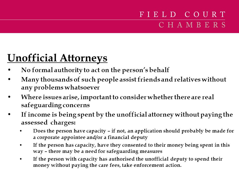 Unofficial Attorneys No formal authority to act on the person's behalf
