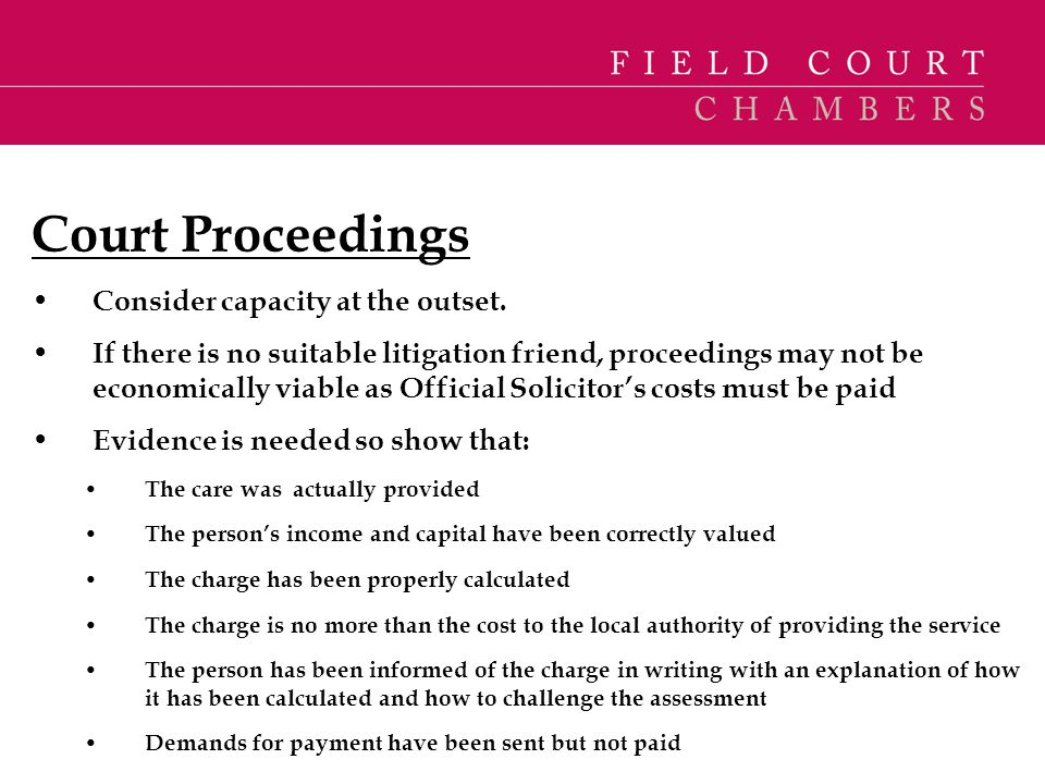 Court Proceedings Consider capacity at the outset.