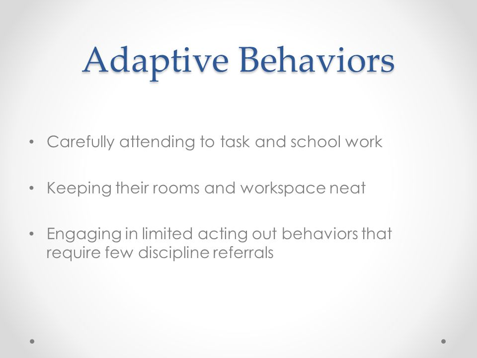 Adaptive Behaviors Carefully attending to task and school work