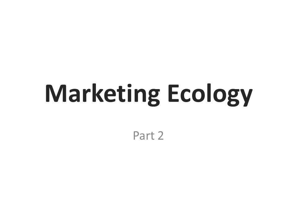 Marketing Ecology Part 2