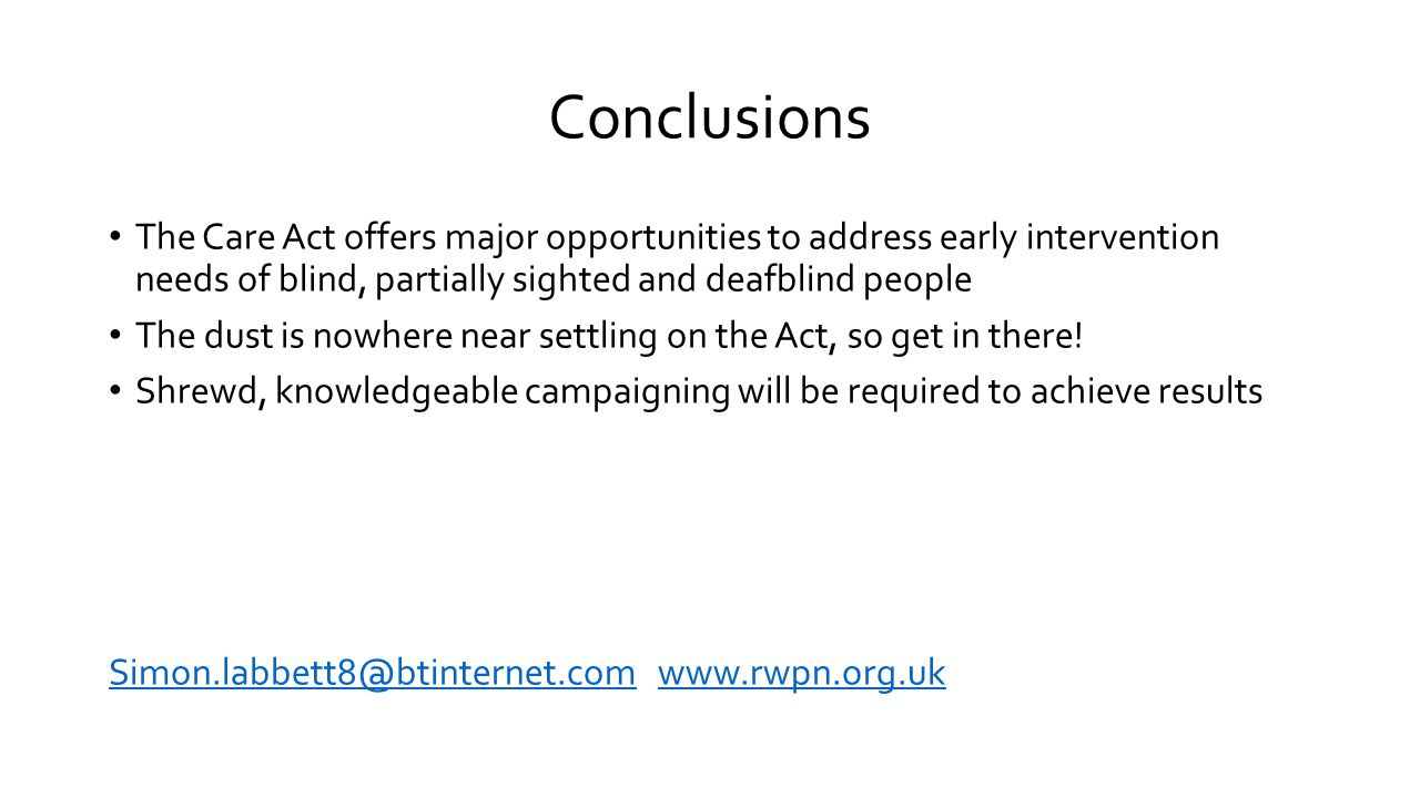 Conclusions The Care Act offers major opportunities to address early intervention needs of blind, partially sighted and deafblind people.