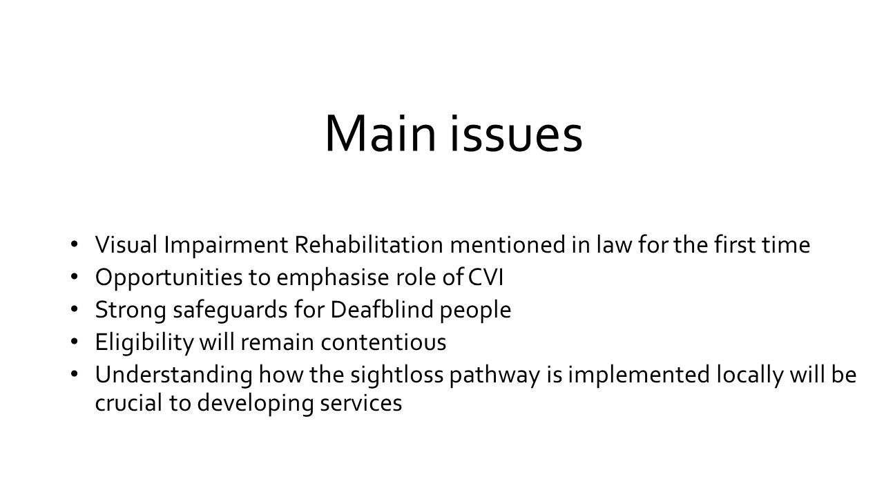Main issues Visual Impairment Rehabilitation mentioned in law for the first time. Opportunities to emphasise role of CVI.