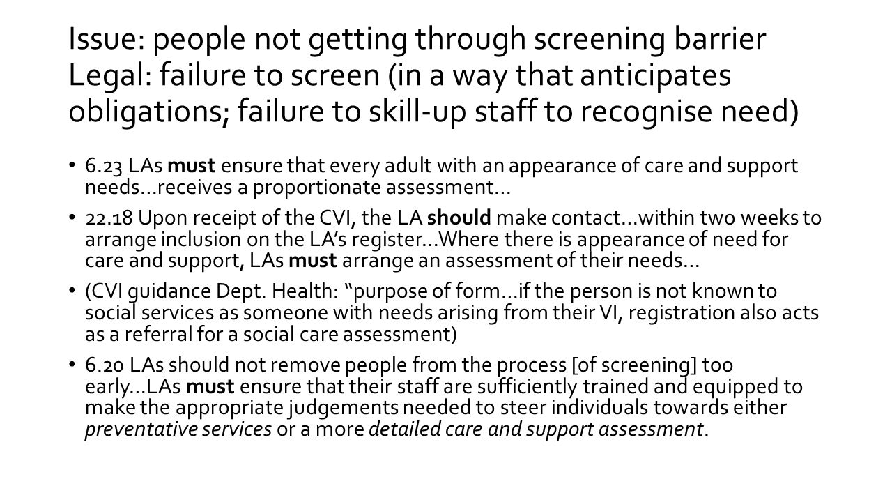 Issue: people not getting through screening barrier Legal: failure to screen (in a way that anticipates obligations; failure to skill-up staff to recognise need)