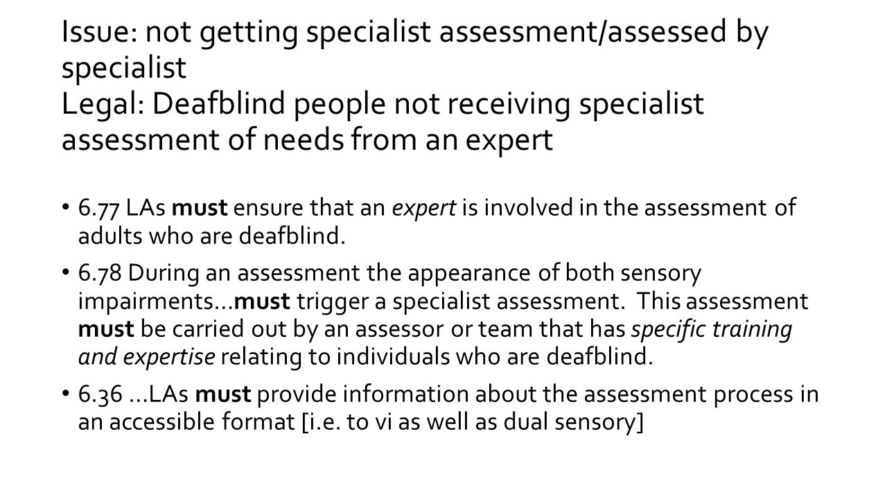 Issue: not getting specialist assessment/assessed by specialist Legal: Deafblind people not receiving specialist assessment of needs from an expert