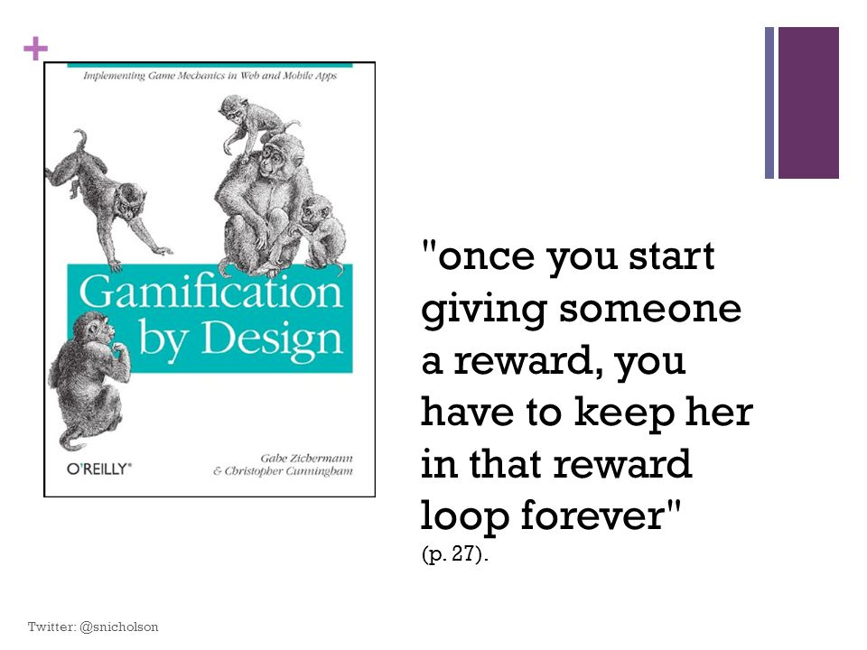 once you start giving someone a reward, you have to keep her in that reward loop forever