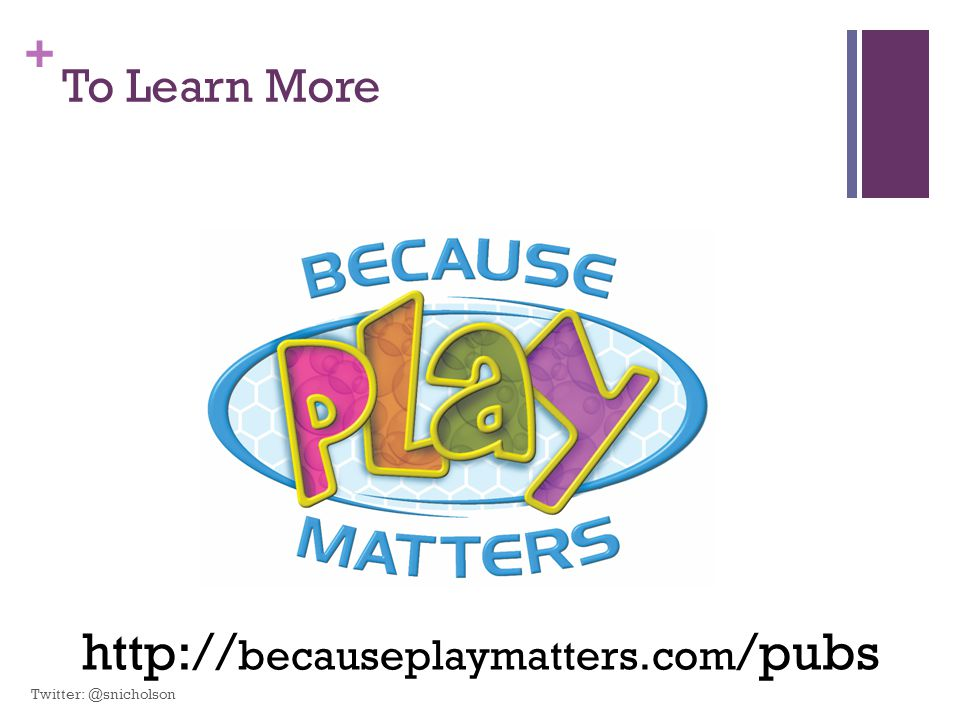 To Learn More http://becauseplaymatters.com/pubs Twitter: @snicholson