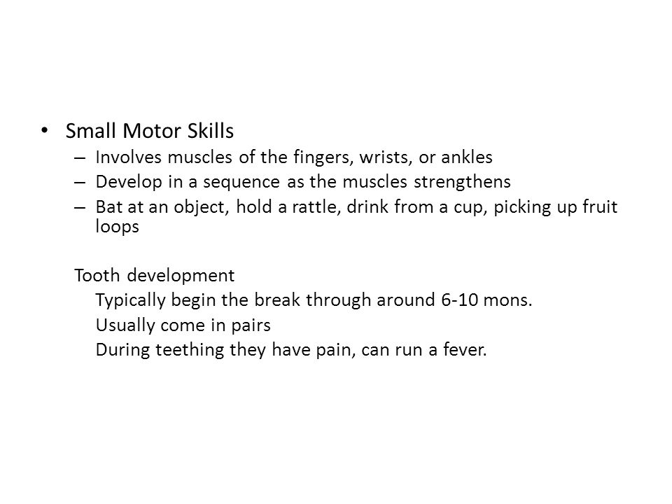 Small Motor Skills Involves muscles of the fingers, wrists, or ankles