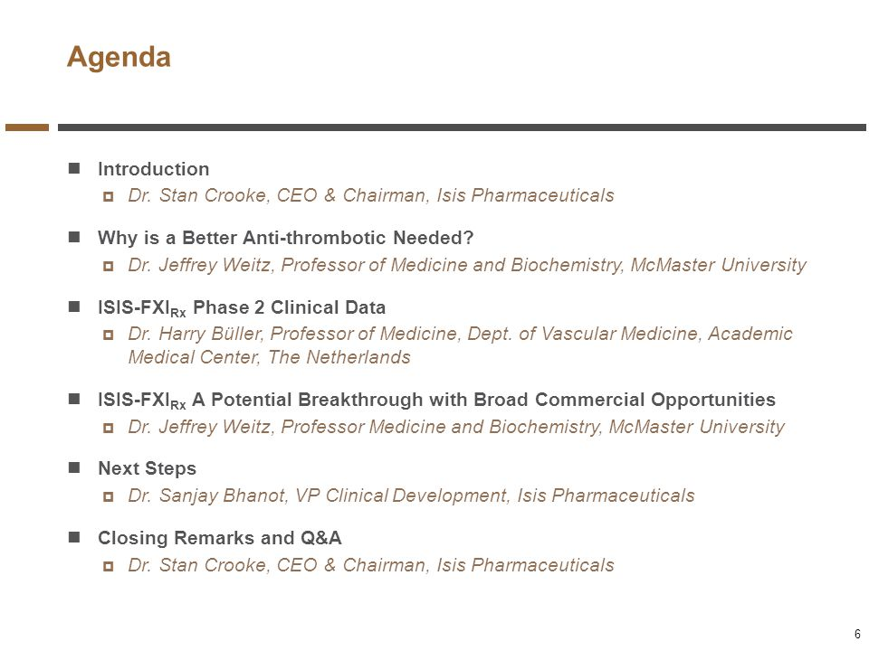 Agenda Introduction. Dr. Stan Crooke, CEO & Chairman, Isis Pharmaceuticals. Why is a Better Anti-thrombotic Needed