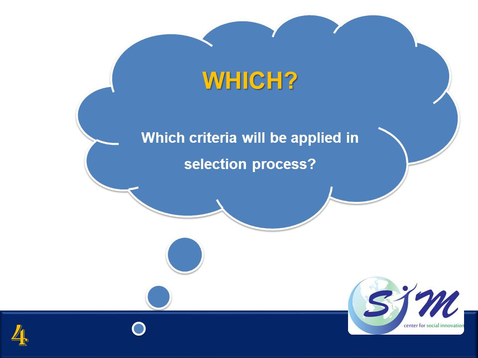 Which criteria will be applied in selection process