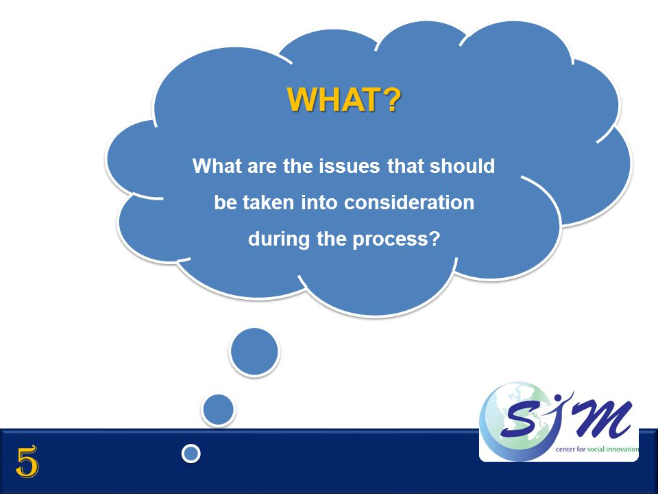 WHAT What are the issues that should be taken into consideration during the process 5