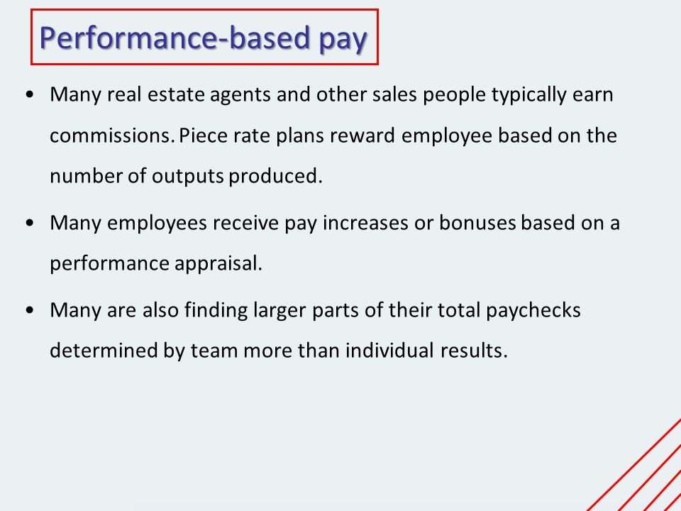performance based pay When running a company, choosing the proper method of compensating your employees can play a vital role in your company's success overall one method of compensation that you could use to potentially motivate your employees is performance-based pay performance-based pay is a method of compensation that involves.
