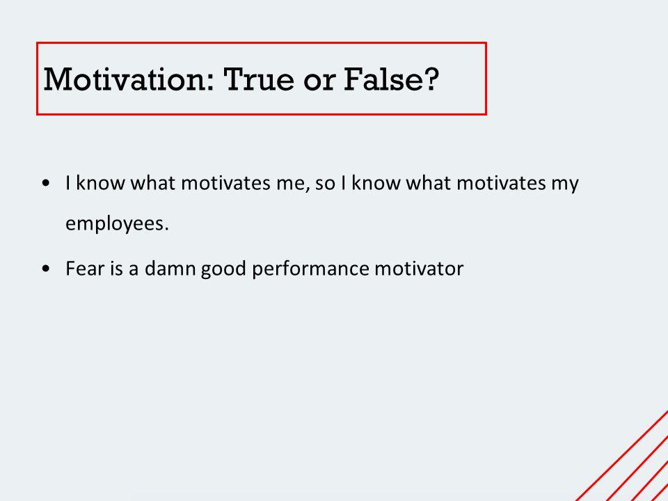 Motivation: True or False