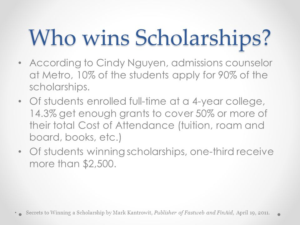 Who wins Scholarships According to Cindy Nguyen, admissions counselor at Metro, 10% of the students apply for 90% of the scholarships.