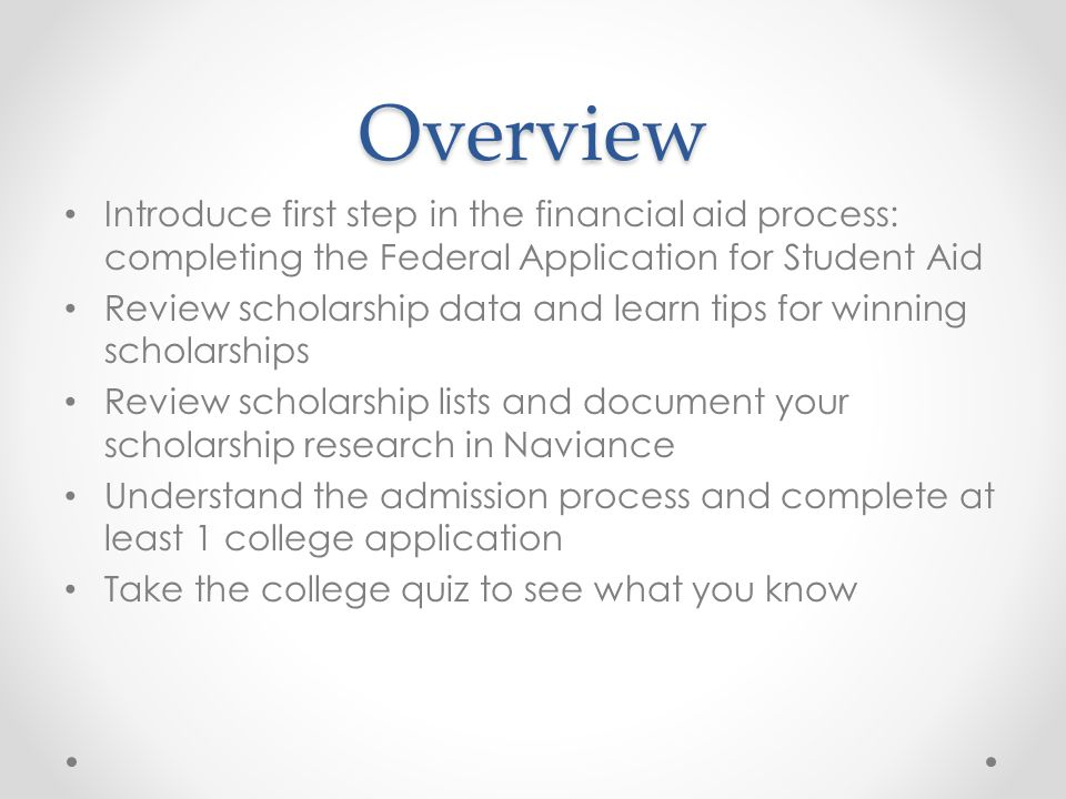 Overview Introduce first step in the financial aid process: completing the Federal Application for Student Aid.
