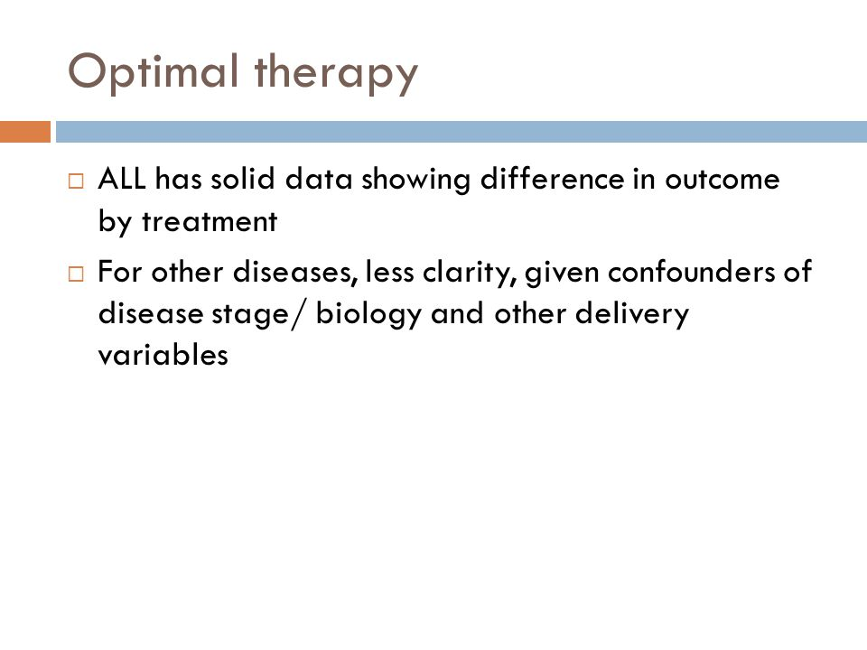 Optimal therapy ALL has solid data showing difference in outcome by treatment.