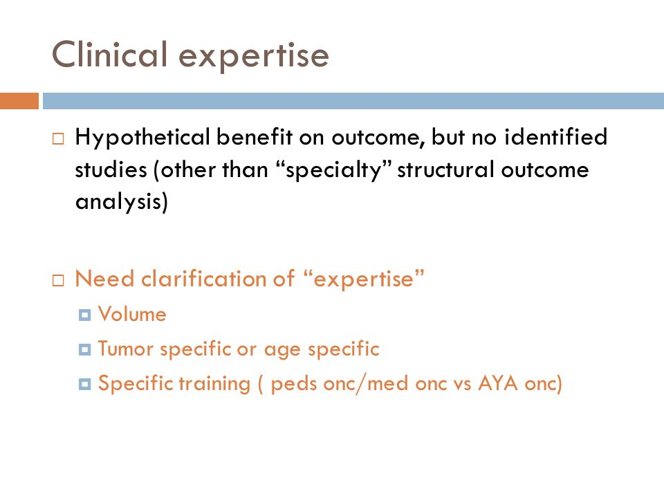 Clinical expertise Hypothetical benefit on outcome, but no identified studies (other than specialty structural outcome analysis)