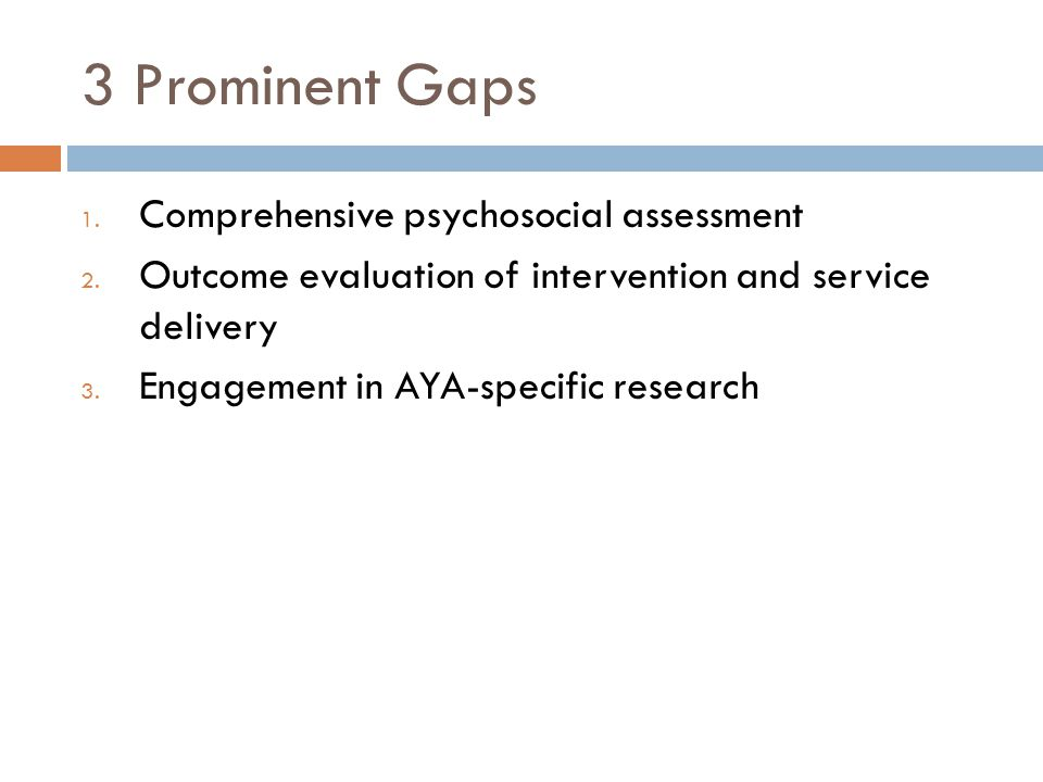 3 Prominent Gaps Comprehensive psychosocial assessment