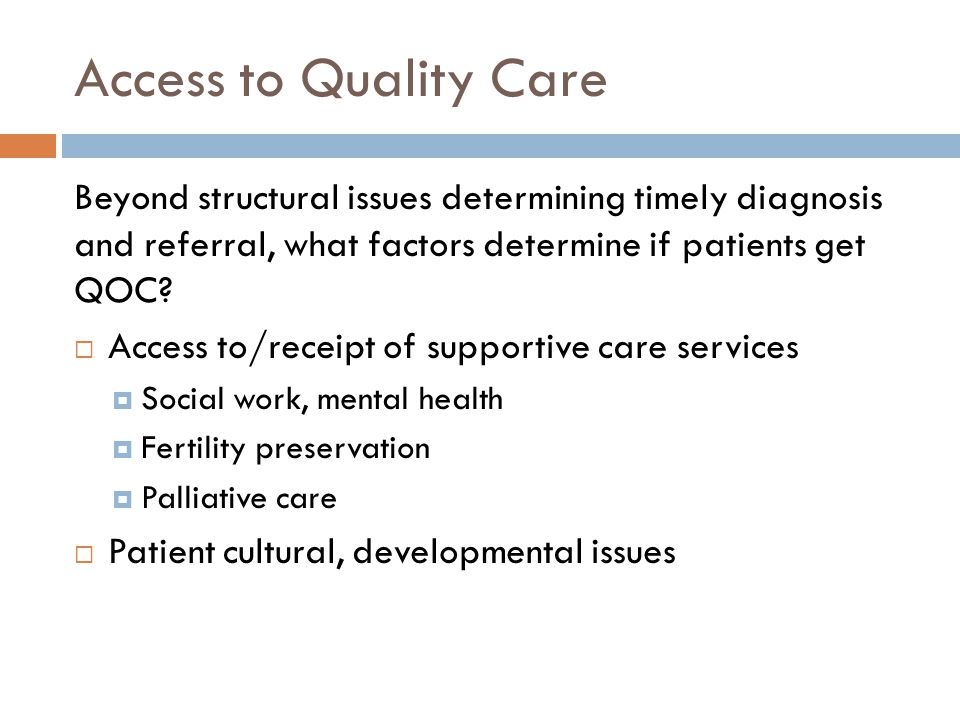 Access to Quality Care Beyond structural issues determining timely diagnosis and referral, what factors determine if patients get QOC