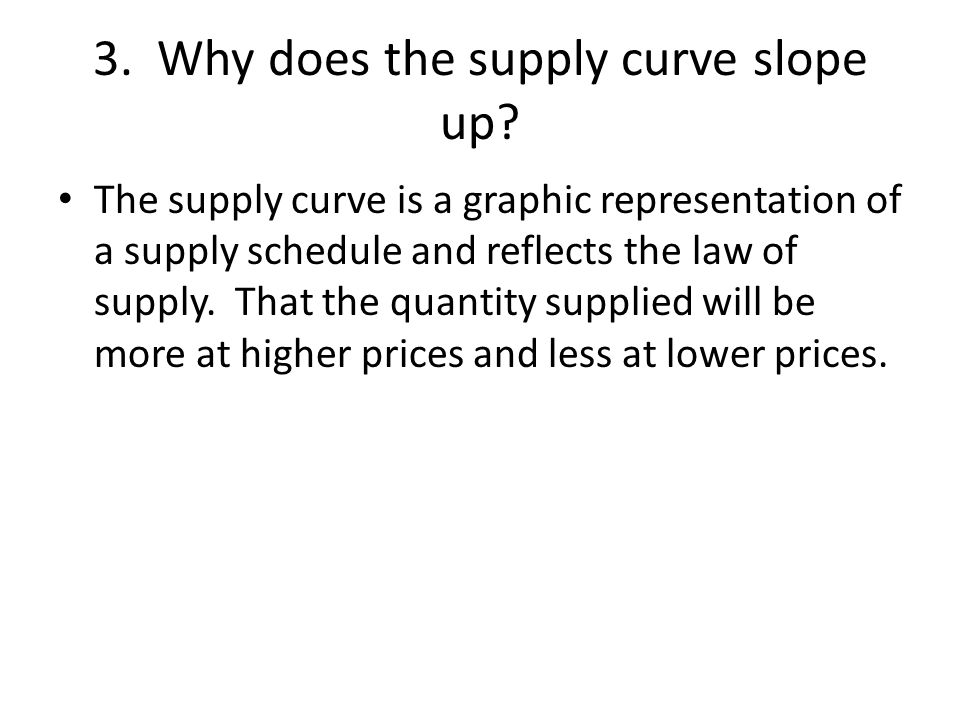 3. Why does the supply curve slope up