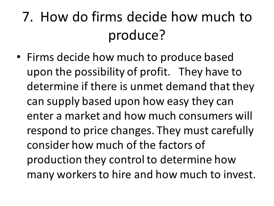 7. How do firms decide how much to produce