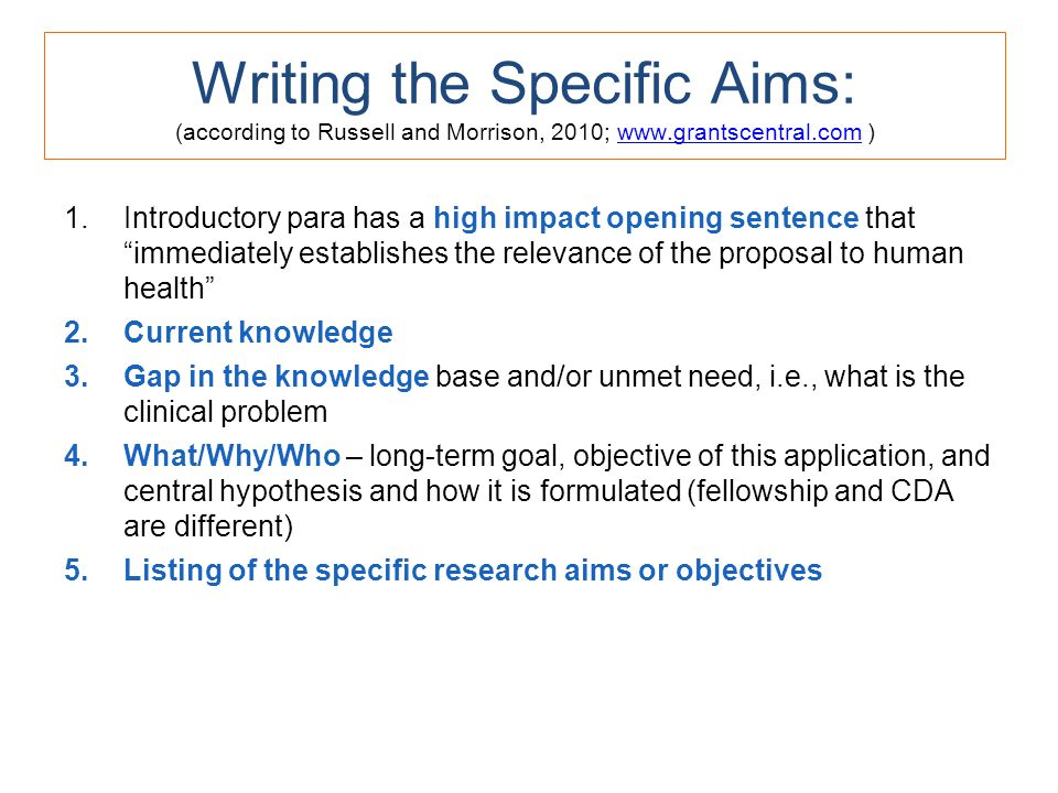 Writing the Specific Aims: (according to Russell and Morrison, 2010; www.grantscentral.com )