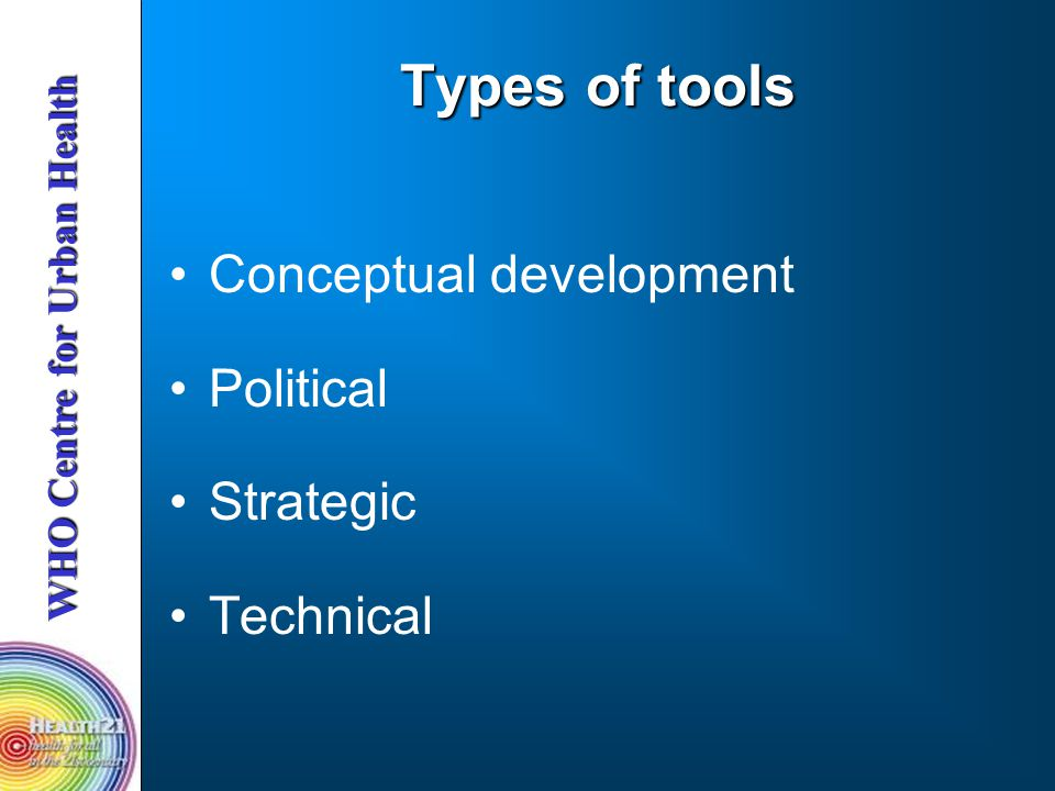 Types of tools Conceptual development Political Strategic Technical