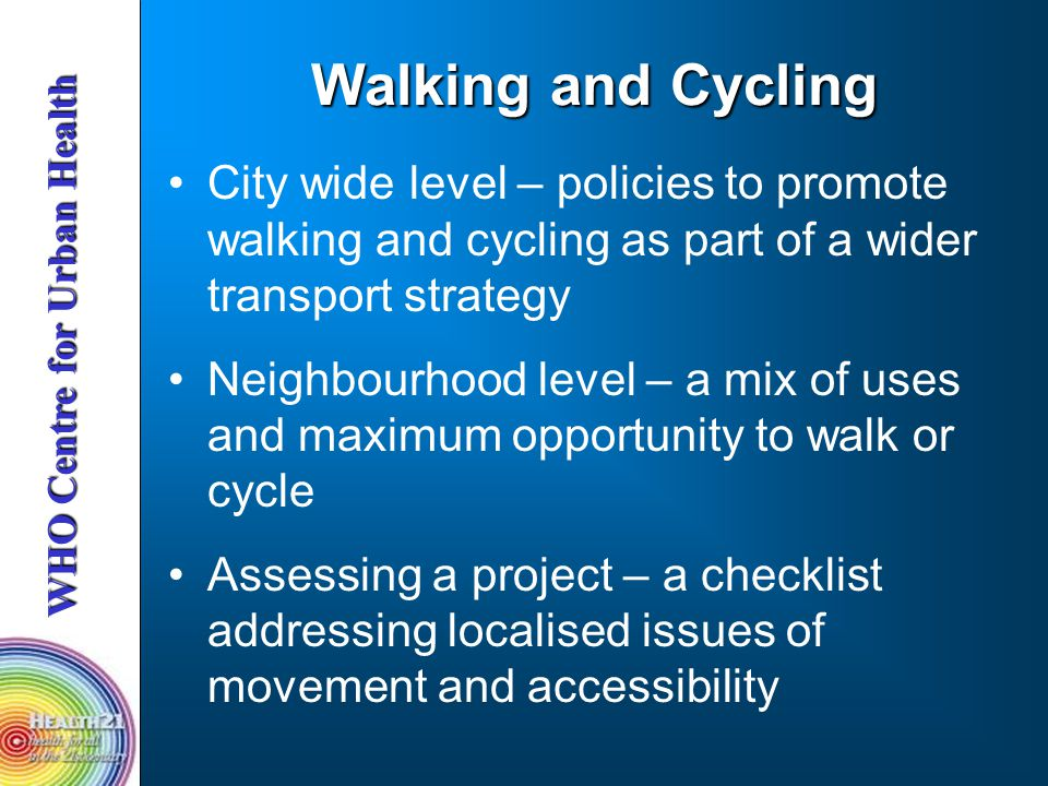 Walking and Cycling City wide level – policies to promote walking and cycling as part of a wider transport strategy.
