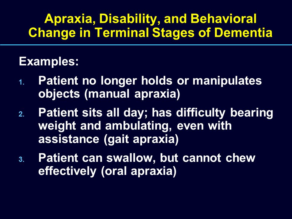 Apraxia, Disability, and Behavioral Change in Terminal Stages of Dementia