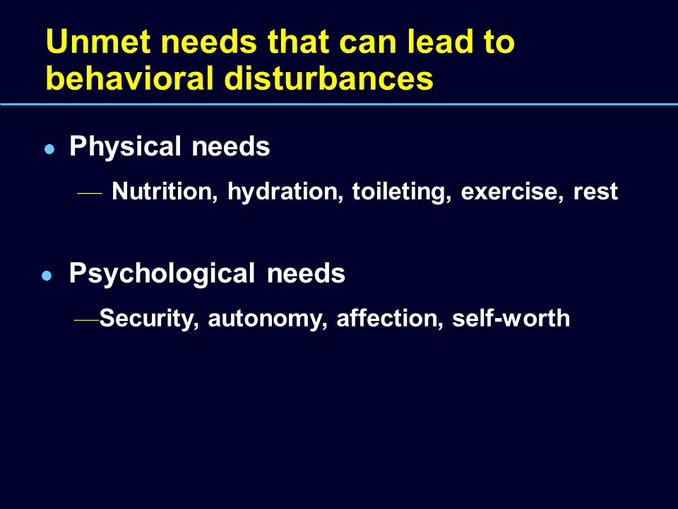 Unmet needs that can lead to behavioral disturbances