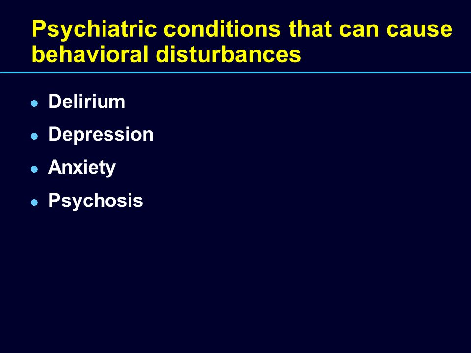 Psychiatric conditions that can cause behavioral disturbances
