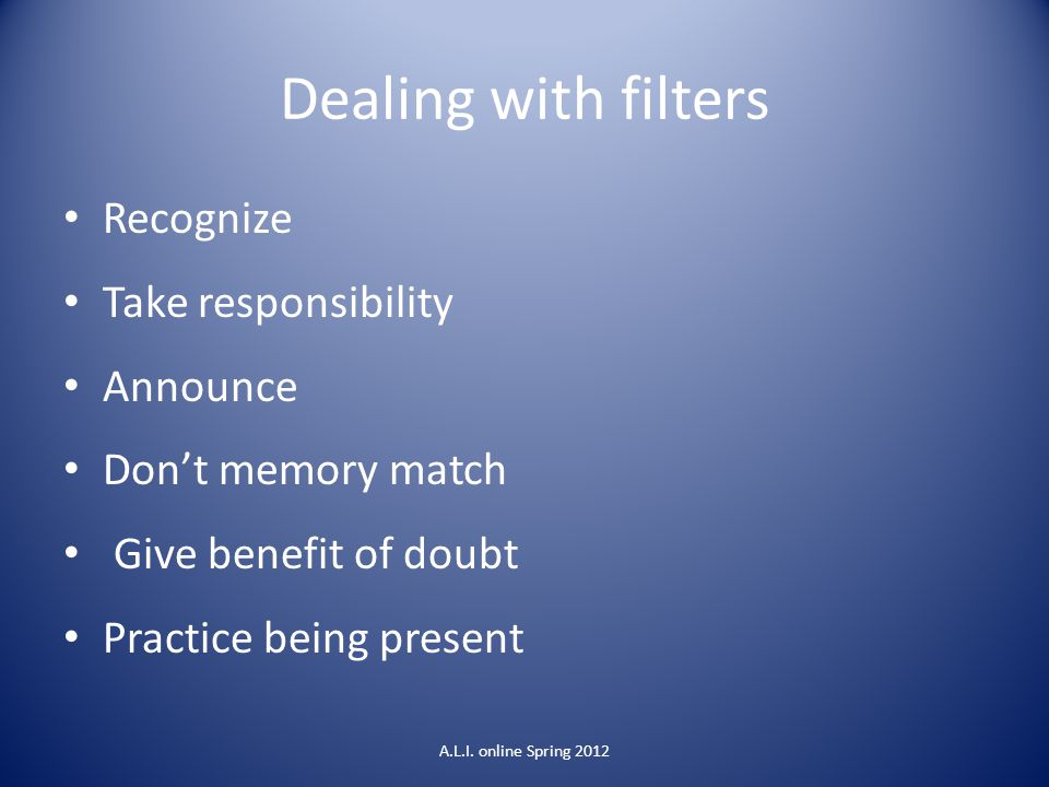 Dealing with filters Recognize Take responsibility Announce