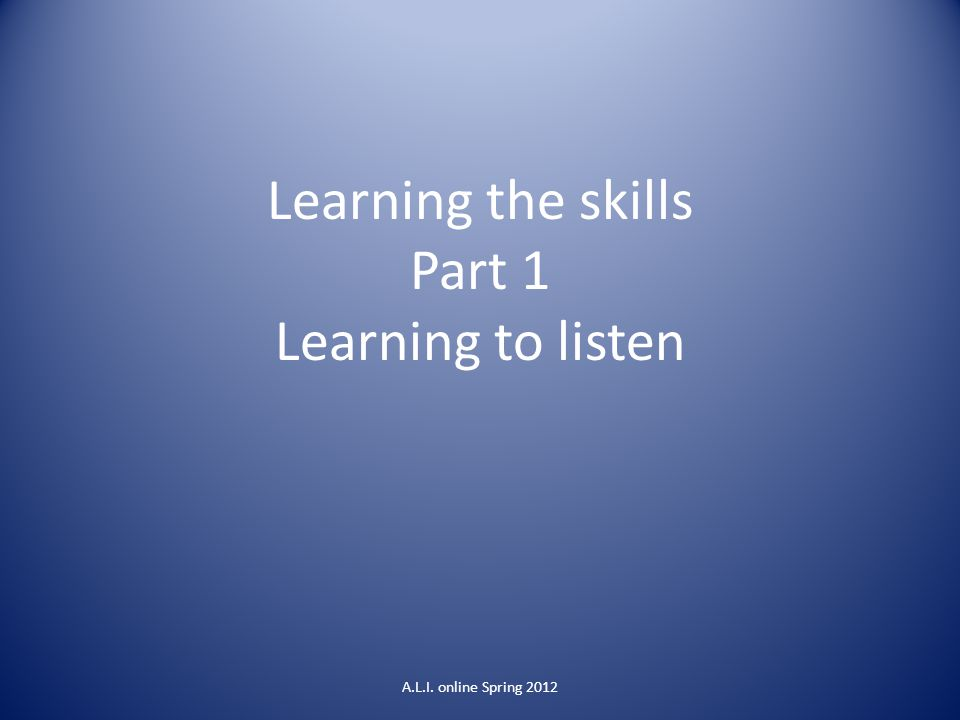 Learning the skills Part 1 Learning to listen