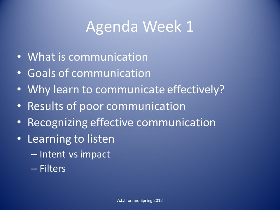 Agenda Week 1 What is communication Goals of communication