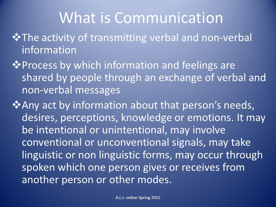What is Communication The activity of transmitting verbal and non-verbal information.