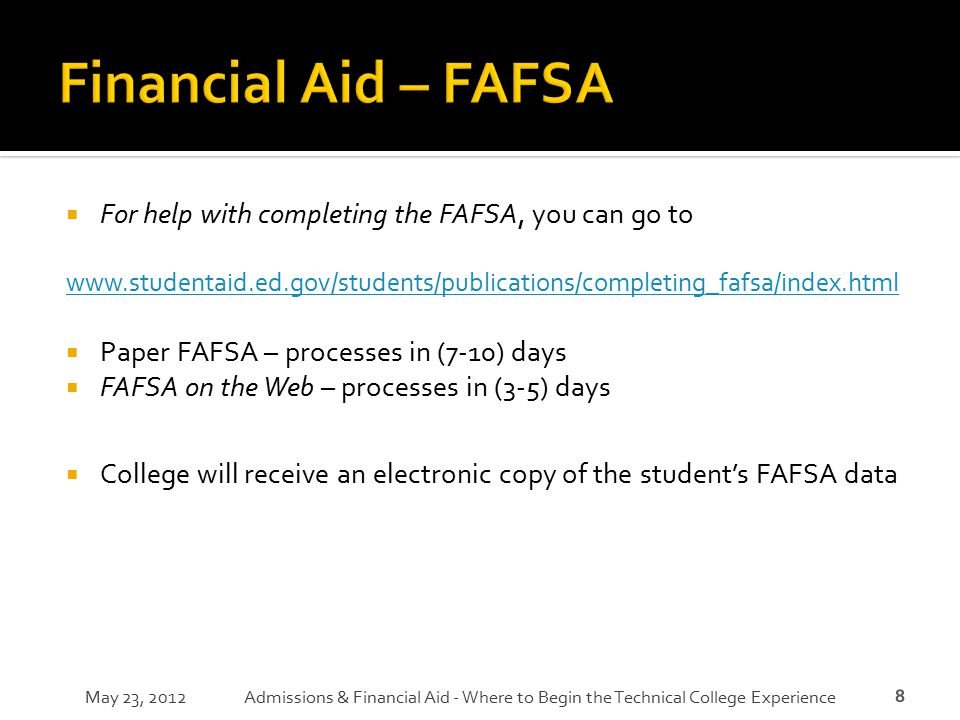 Financial Aid – FAFSA For help with completing the FAFSA, you can go to. www.studentaid.ed.gov/students/publications/completing_fafsa/index.html.