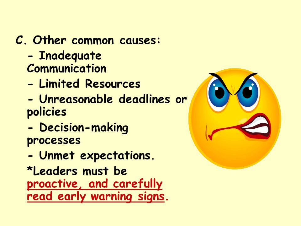 C. Other common causes: - Inadequate Communication. - Limited Resources. - Unreasonable deadlines or policies.