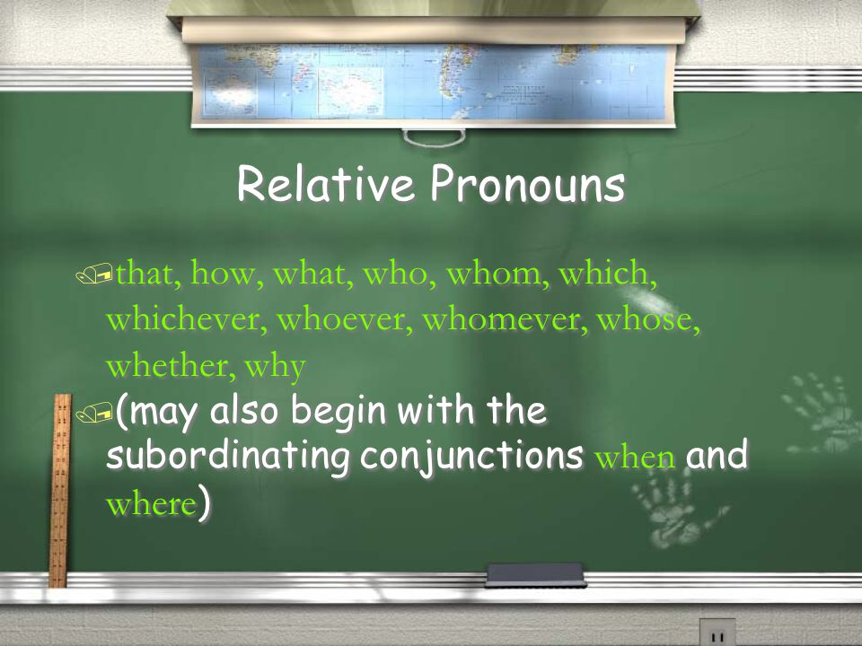 Relative Pronouns that, how, what, who, whom, which, whichever, whoever, whomever, whose, whether, why.