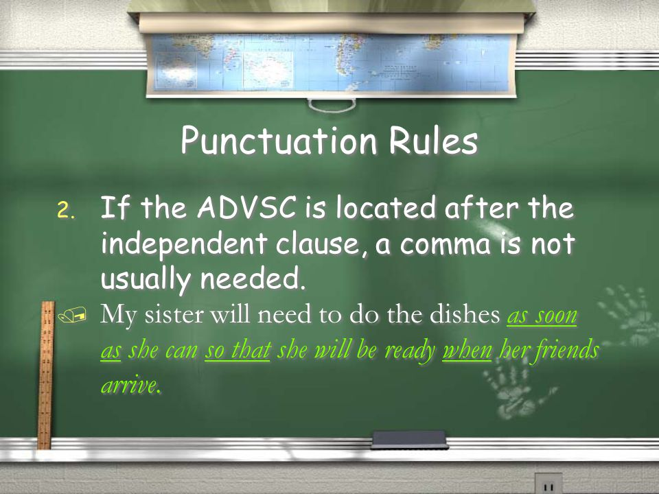 Punctuation Rules If the ADVSC is located after the independent clause, a comma is not usually needed.