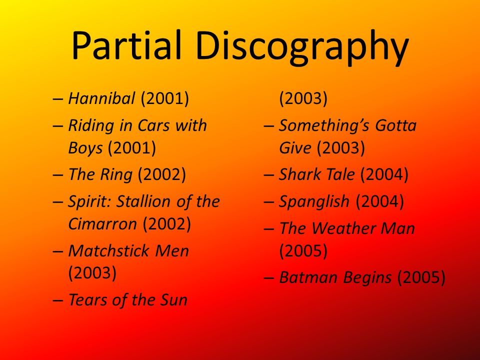 Partial Discography Hannibal (2001) Tears of the Sun (2003)