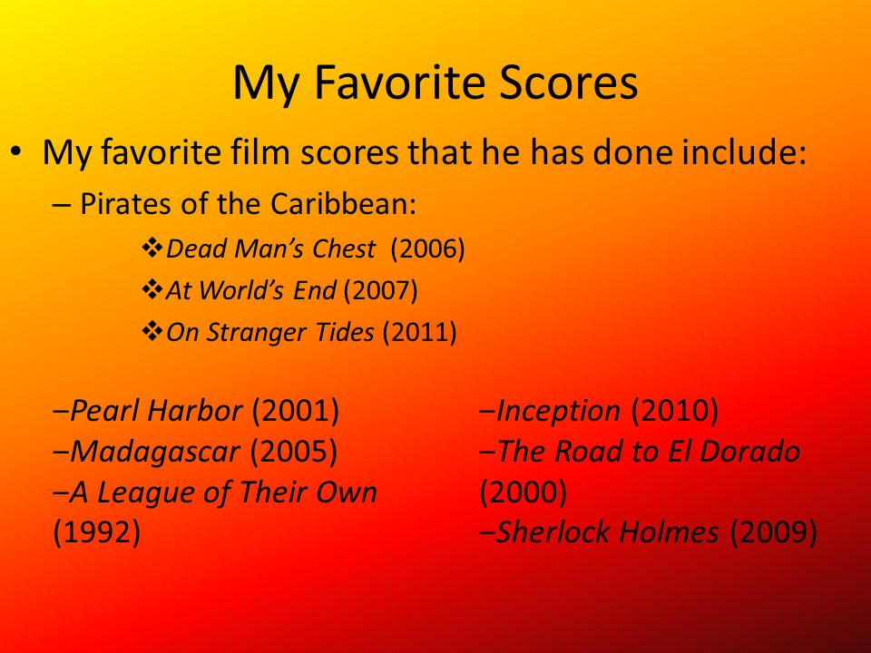 My Favorite Scores My favorite film scores that he has done include: