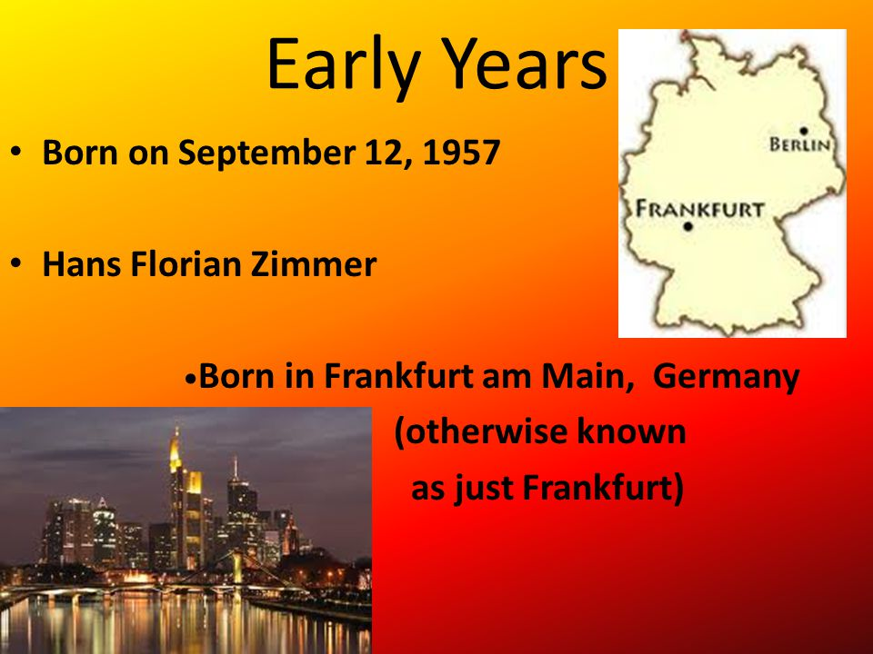 Early Years Born on September 12, 1957 Hans Florian Zimmer
