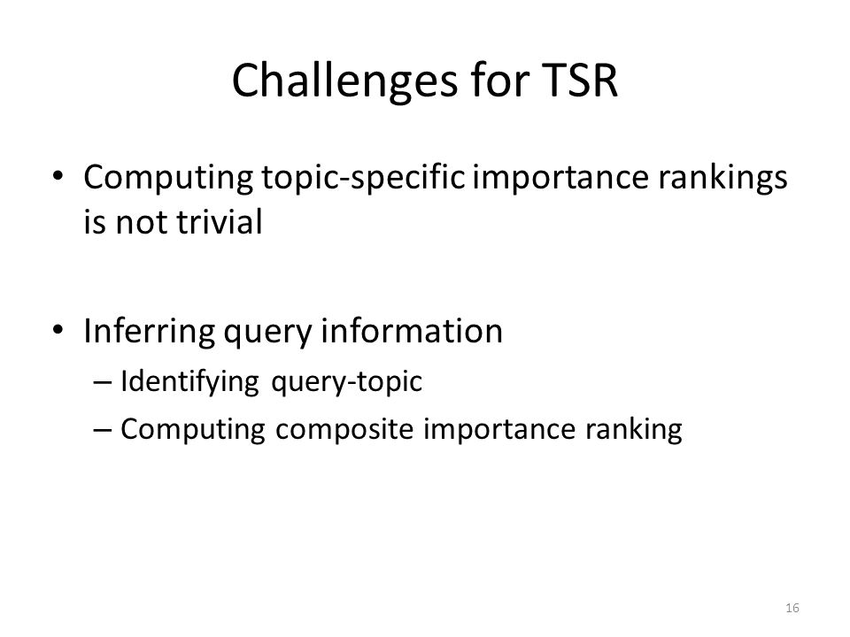 Challenges for TSR Computing topic-specific importance rankings is not trivial. Inferring query information.