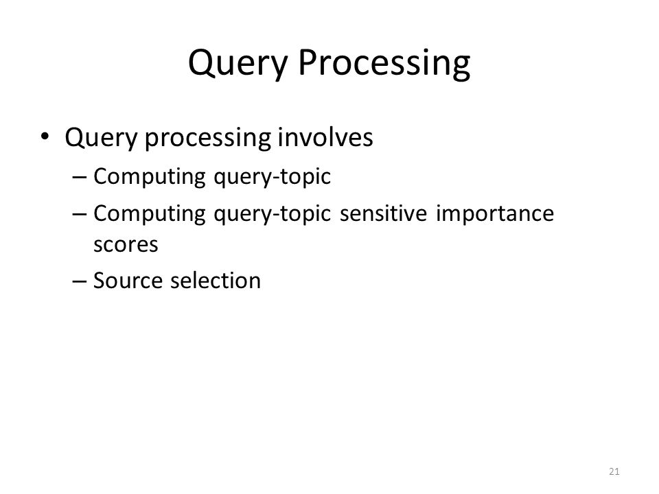 Query Processing Query processing involves Computing query-topic