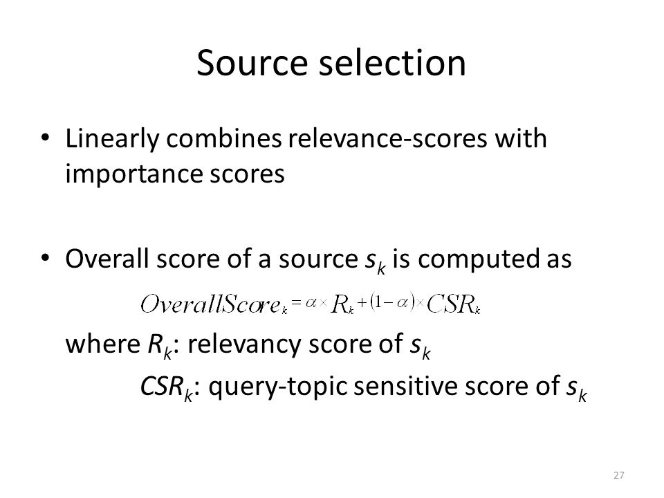 Source selection Linearly combines relevance-scores with importance scores. Overall score of a source sk is computed as.