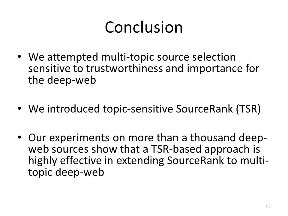 Conclusion We attempted multi-topic source selection sensitive to trustworthiness and importance for the deep-web.