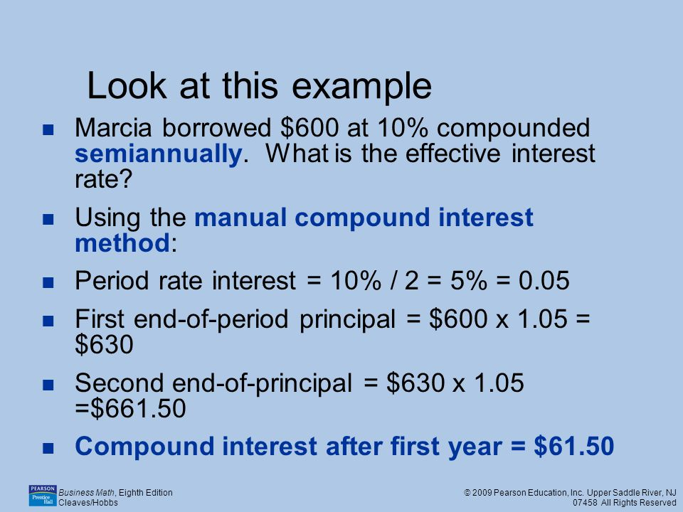 Look at this example Marcia borrowed $600 at 10% compounded semiannually. What is the effective interest rate