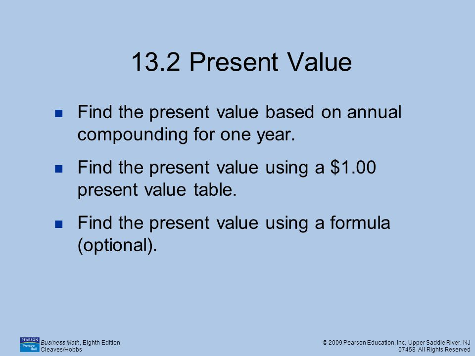 13.2 Present Value Find the present value based on annual compounding for one year. Find the present value using a $1.00 present value table.