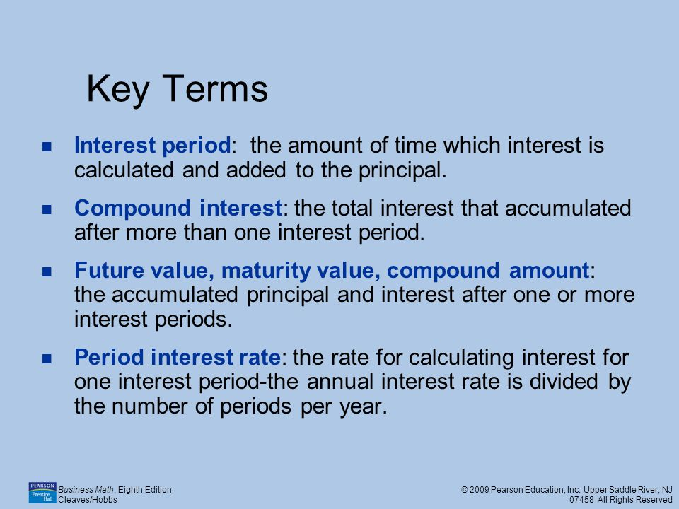 Key Terms Interest period: the amount of time which interest is calculated and added to the principal.
