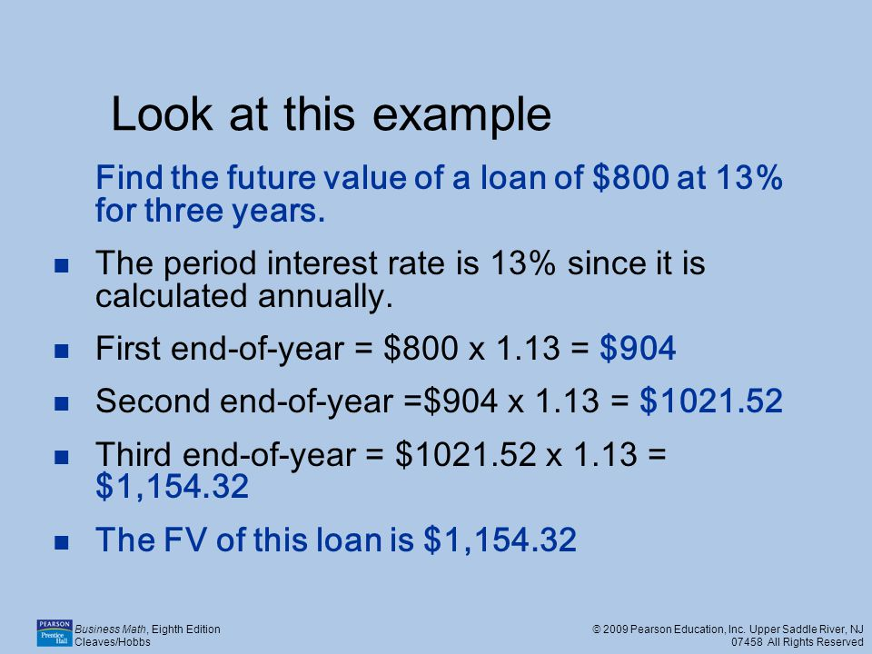 Look at this example Find the future value of a loan of $800 at 13% for three years.